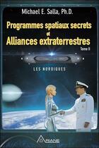 Couverture du livre « Programmes spatiaux secrets et alliances extraterrestres t.2 ; les nordiques » de Michael E. Salla aux éditions Ariane