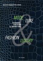 Couverture du livre « Mode & luxe ; fashion & luxury ; économie, culture et marketing » de Collectif aux éditions Institut Francais De La Mode