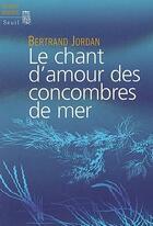 Couverture du livre « Le chant d'amour des concombres de mer » de Bertrand Jordan aux éditions Seuil