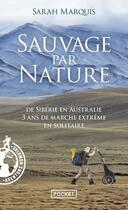 Couverture du livre « Sauvage par nature ; de Sibérie en Australie, 3 ans de marche extrême en solitaire » de Sarah Marquis aux éditions Pocket