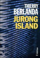 Couverture du livre « Jurong island » de Thierry Berlanda aux éditions Rocher