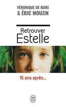 Couverture du livre « Retrouver Estelle, 15 ans après... » de Eric Mouzin et Veronique De Bure aux éditions J'ai Lu