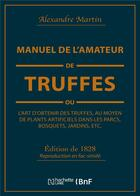Couverture du livre « Manuel de l'amateur de truffes ou l'art d'obtenir des truffes, au moyen de plants artificiels - prec » de Alexandre Martin aux éditions Hachette Bnf