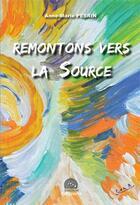 Couverture du livre « Remontons Vers La Source » de Pesrin Anne Marie aux éditions Interkeltia
