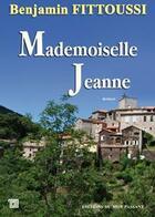 Couverture du livre « Mademoiselle Jeanne » de Benjamin Fittoussi aux éditions Editions Du Mot Passant