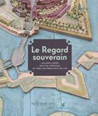 Couverture du livre « Le regard souverain ; les plans-reliefs dans les collections du Palasi des beaux-arts de Lille » de Collectif aux éditions Invenit
