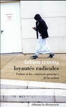 Couverture du livre « Loyautés radicales ; l'islam et les « mauvais garçons » de la nation » de Fabien Truong aux éditions La Decouverte