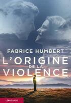 Couverture du livre « L'origine de la violence » de Fabrice Humbert aux éditions Le Passage