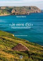 Couverture du livre « Je viens d'ici ; Normandie » de Guillaume De Laubier et Herve Morin aux éditions Des Falaises