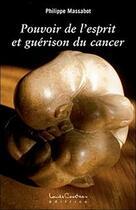 Couverture du livre « Pouvoir de l'esprit et guérison du cancer » de Philippe Massabot aux éditions Louise Courteau