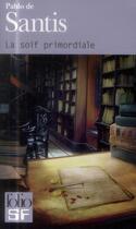 Couverture du livre « La soif primordiale » de Pablo De Santis aux éditions Gallimard