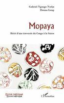 Couverture du livre « Mopaya ; récit d'une traversée du Congo à la Suisse » de Douna Loup et Gabriel Nganga Nseka aux éditions L'harmattan