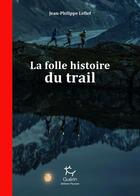 Couverture du livre « La folle histoire du trail » de Jean-Philippe Lefief aux éditions Guerin