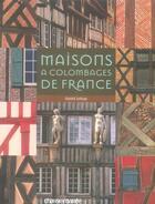 Couverture du livre « Les maisons à colombages de France » de Daniel Leloup aux éditions Chasse-maree