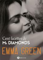 Couverture du livre « Cent facettes de Mr Diamonds ; intégrale » de Emma Green aux éditions Editions Addictives