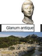 Couverture du livre « Glanum antique ; guides archéologiques de la France » de Francois Salviat et Xavier Delestre aux éditions Patrimoine