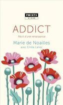 Couverture du livre « Addict ; récit d'une renaissance » de Marie De Noailles et Emilie Lanez aux éditions Points