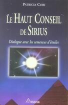 Couverture du livre « Le haut conseil de Sirius ; dialogue avec les semences d'étoiles » de Patricia Cori aux éditions Ariane