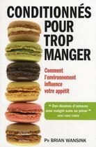 Couverture du livre « Conditionnés pour trop manger ; comment l'environnement influence votre apétit » de Brian Wansink aux éditions Thierry Souccar