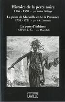 Couverture du livre « Histoire de la peste noire ; la peste de Marseille et de Provence ; la peste d'Athènes » de Collectif aux éditions Laville