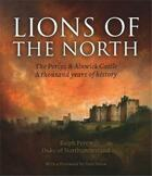 Couverture du livre « Lions of the north the percys & alnwick castle. a thousand years ofhistory » de Percy Ralph aux éditions Scala Gb