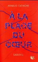 Couverture du livre « À la place du coeur T.2 » de Arnaud Cathrine aux éditions R-jeunes Adultes