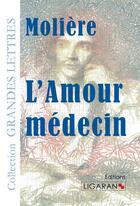 Couverture du livre « L'amour médecin » de Moliere aux éditions Ligaran
