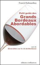 Couverture du livre « Petit guide des grands Bordeaux abordables ; généralités sur le vin de Bordeaux » de Franck Dubourdieu aux éditions Confluences