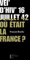 Couverture du livre « Vel'd'hiv' 16 juillet 1942 ; où était la France ? » de Francois Broche aux éditions Pierre-guillaume De Roux