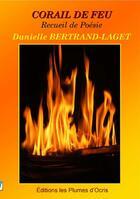 Couverture du livre « Corail de feu ; recueil de poésie » de Danielle Bertrand-Laget aux éditions Les Plumes D'ocris