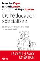 Couverture du livre « De l'éducation spécialisée ; ses enjeux, son actualité et sa place dans le travail social (12e édition) » de Michel Lemay et Philippe Gaberan et Maurice Capul aux éditions Eres