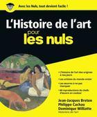 Couverture du livre « L'histoire de l'art pour les nuls » de Philippe Cachau et Jean-Jacques Breton et Dominique Williatte aux éditions First