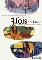 Couverture du livre « 3 fois dès l'aube » de Aude Samama et Denis Lapiere aux éditions Futuropolis