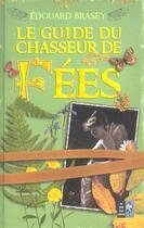 Couverture du livre « Le guide du chasseur de fees » de Edouard Brasey aux éditions Pre Aux Clercs