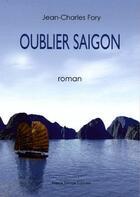 Couverture du livre « Oublier Saigon » de Jean-Charles Fory aux éditions France Europe