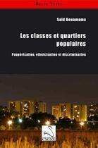 Couverture du livre « Les classes et quartiers populaires ; paupérisation, ethinicisation et discrimination » de Said Bouamama aux éditions Editions Du Cygne