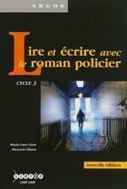 Couverture du livre « Lire et écrire avec le roman policier ; cycle 3 » de Marie-Luce Gion et Pierrette Slama aux éditions Crdp De Creteil