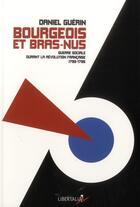 Couverture du livre « Bourgeois et bras nus ; guerre sociale durant le Révolution française (1793-1795) » de Daniel Guerin aux éditions Libertalia