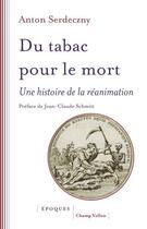Couverture du livre « Du tabac pour le mort ; une histoire de la réanimation » de Anton Serdeczny aux éditions Champ Vallon