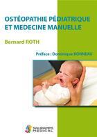 Couverture du livre « Ostéopathie pédiatrique et médecine manuelle » de Bernard Roth aux éditions Sauramps Medical