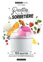 Couverture du livre « Recettes à la sorbetière : 150 recettes de glaces et de sorbets irrésistibles ! » de Blandine Boyer aux éditions Larousse