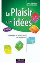 Couverture du livre « Le plaisir des idées ; la pratique de la créativité en entreprise (4e édition) » de Luc De Brabandere et Anne Mikolajczak aux éditions Dunod