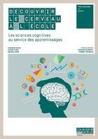 Couverture du livre « Découvrir le cerveau à l'école ; les sciences cognitives au service des apprentissages : tous domaines, cycle 1 » de Sandrine Rossi et Amelie Lubin et Celine Lanoe aux éditions Reseau Canope