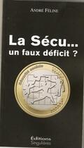 Couverture du livre « La sécu... un faux déficit ? » de Andre Feline aux éditions Singulieres