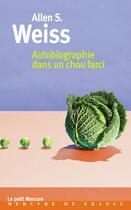 Couverture du livre « Autobiographie dans un chou farci » de Allen S. Weiss aux éditions Mercure De France
