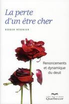 Couverture du livre « La perte d'un être cher ; renoncements et dynamiques du deuil » de Roger Regnier aux éditions Quebecor