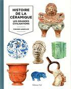 Couverture du livre « Histoire de la céramique t.1 ; les grandes civilisations » de Virginie Armellin aux éditions Editions Vial