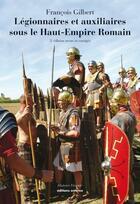 Couverture du livre « Légionnaires et auxiliaires sous le Haut-Empire Romain (2e édition) » de Francois Gilbert aux éditions Errance