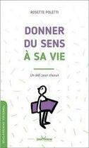 Couverture du livre « Donner du sens a sa vie ; un défi pour chacun » de Rosette Poletti aux éditions Jouvence