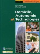 Couverture du livre « Domicile, autonomie et technologies » de Michael Carre aux éditions Doc.editions